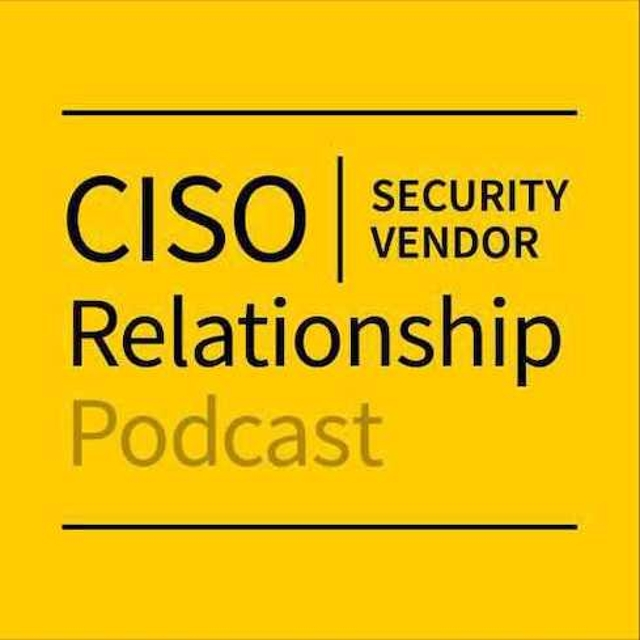 The CISO Security Vendor Relationship Podcast