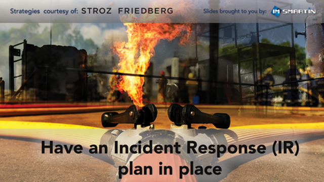 Have an Incident Response (IR) plan in place and test it regularly