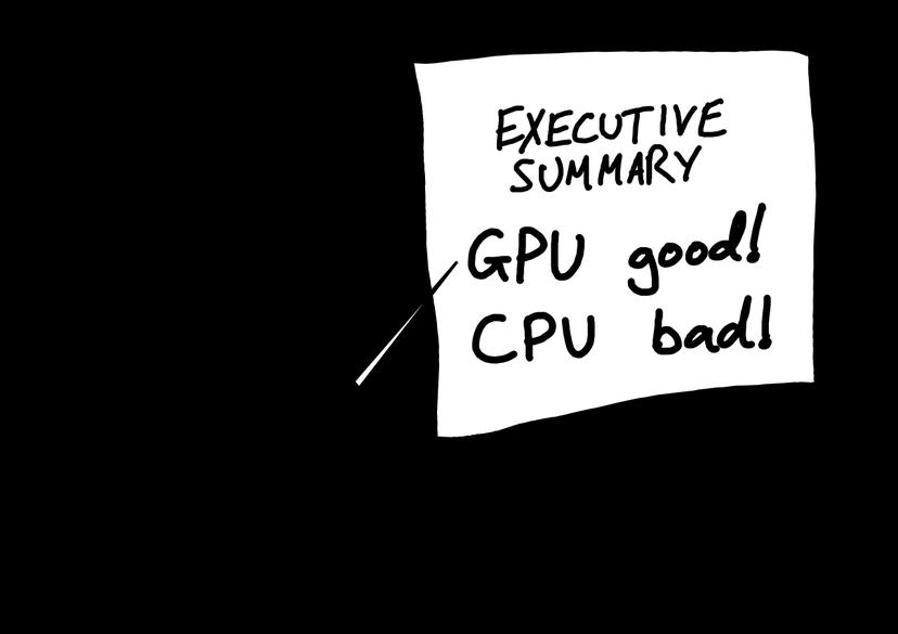 Executive summary: GPU good, CPU bad.